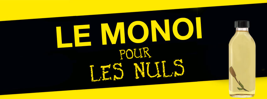 LE MONOI POUR LES NULS