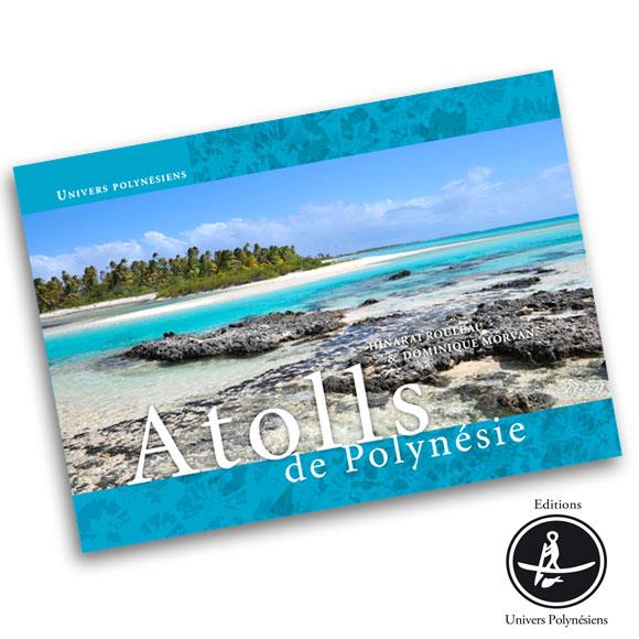 Feuilletez les 60 pages et voyagez au coeur de la Polynésie Atolls de Polynésie © Univers Polynésiens.