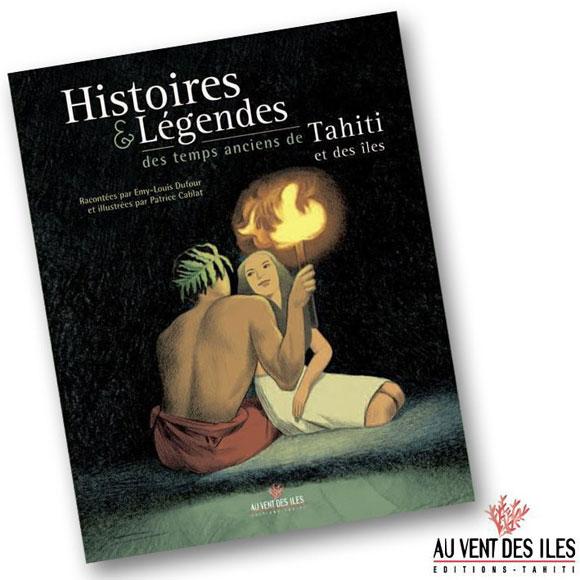 HISTOIRES ET LÉGENDES AUX TEMPS ANCIENS DE TAHITI ET SES ILES