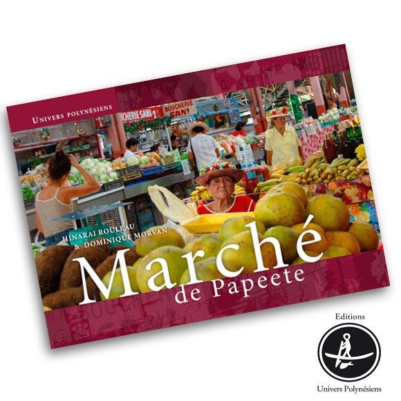 Feuilletez les 60 pages et voyagez au coeur de la Polynésie Marche de Papeete © Univers Polynésiens.